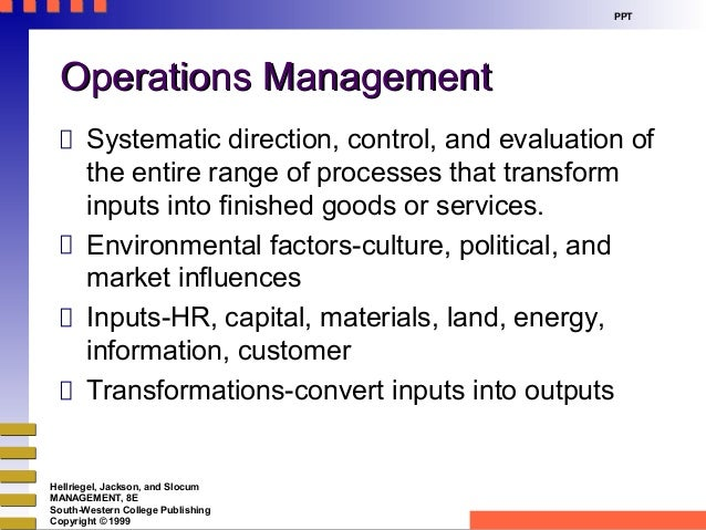 Hellriegel, Jackson, and Slocum MANAGEMENT, 8E South-Western College Publishing Copyright © 1999 PPT Operations Management...