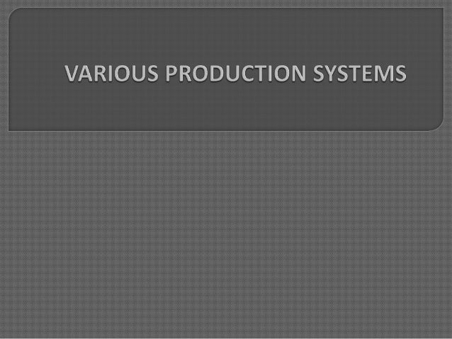Production is a conversion function by which goods and services are produced. A typical production system comprises of t...