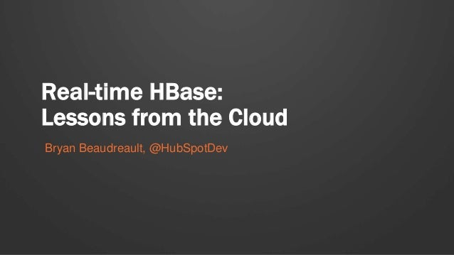 Real-time HBase: Lessons from the Cloud Bryan Beaudreault, @HubSpotDev