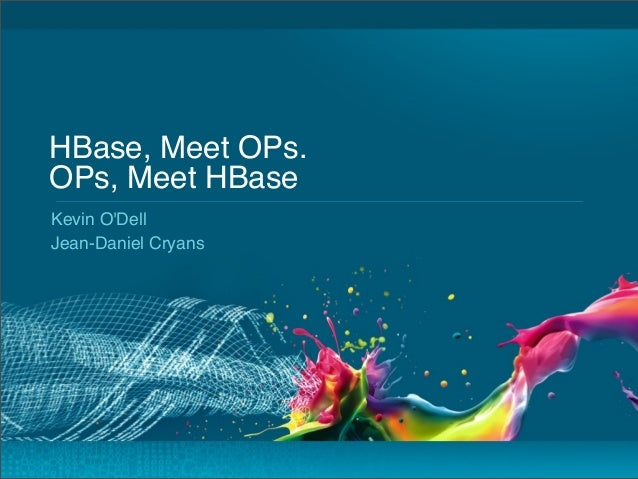 HBase, Meet OPs. OPs, Meet HBase Kevin O'Dell Jean-Daniel Cryans