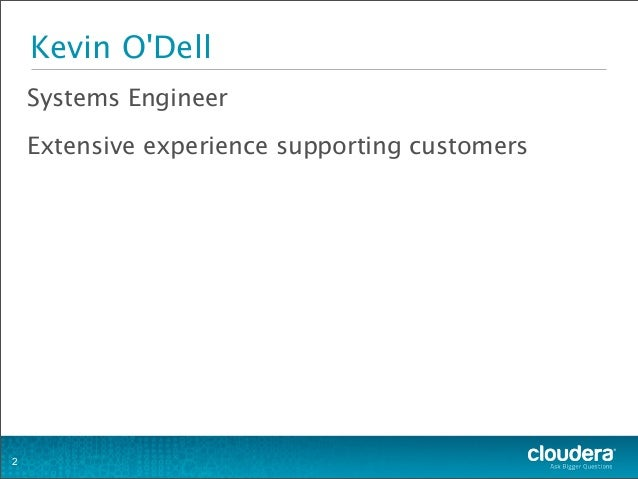 Kevin O'Dell Systems Engineer Extensive experience supporting customers 2