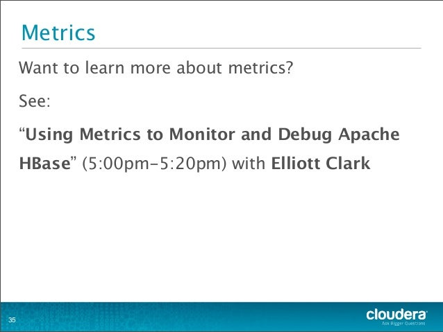 """Metrics Want to learn more about metrics? See: """"Using Metrics to Monitor and Debug Apache HBase"""" (5:00pm-5:20pm) with Elli..."""
