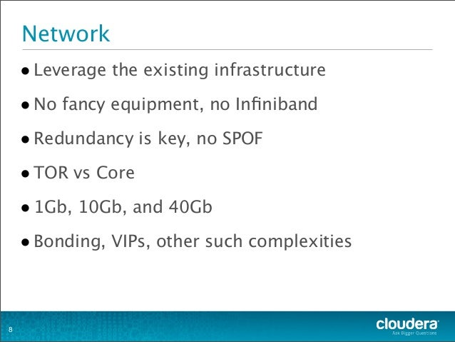 Network •Leverage the existing infrastructure •No fancy equipment, no Infiniband •Redundancy is key, no SPOF •TOR vs Core •...