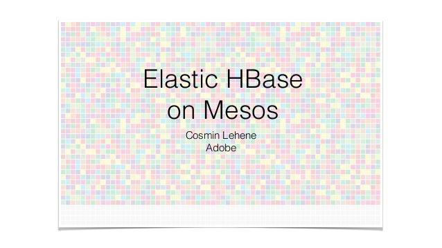 Elastic HBase on Mesos Cosmin Lehene Adobe