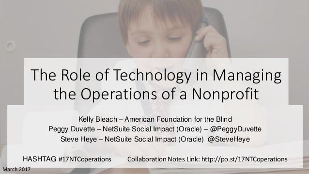 The Role of Technology in Managing the Operations of a Nonprofit Kelly Bleach – American Foundation for the Blind Peggy Du...