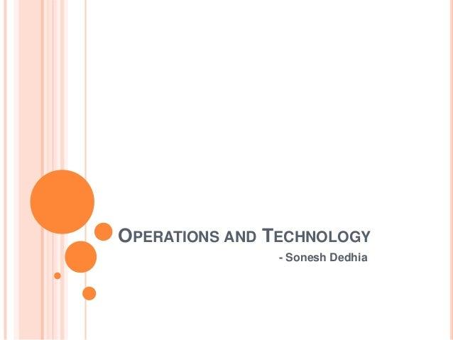 OPERATIONS AND TECHNOLOGY - Sonesh Dedhia