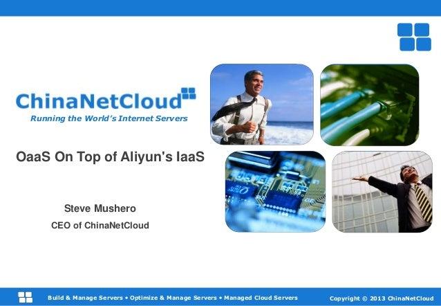 Running the World's Internet Servers  OaaS On Top of Aliyun's IaaS  Steve Mushero CEO of ChinaNetCloud  Build & Manage Ser...
