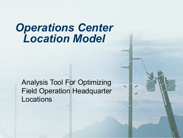 Operations Center Location Model Analysis Tool For Optimizing Field Operation Headquarter Locations                       ...