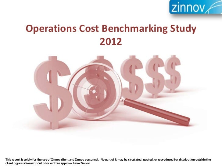 Operations Cost Benchmarking Study                              2012This report is solely for the use of Zinnov client and...