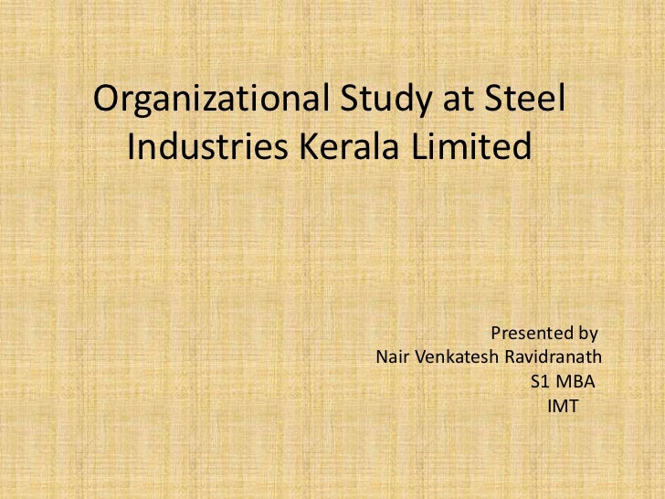 Organizational Study at Steel Industries Kerala Limited                              Presented by                 Nair Ven...