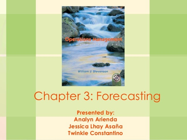3-1 Forecasting William J. Stevenson Operations Management 8th edition Chapter 3: Forecasting Presented by: Analyn Arienda...