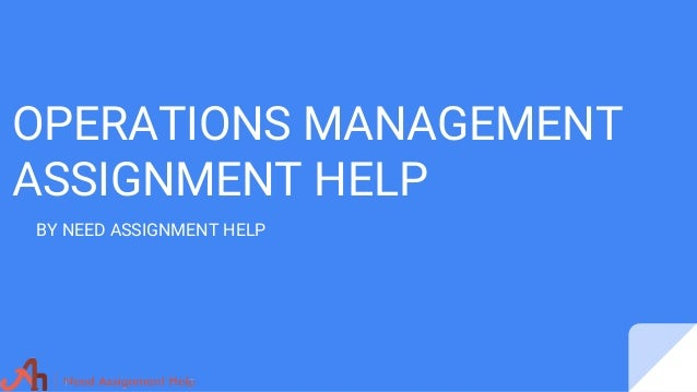 operations management assignment help operations management assignment help by need assignment help