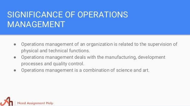 operations management assignment help 7 significance of operations management ○ operations management