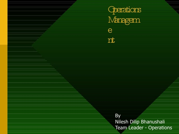 Operations Management By Nilesh Dilip Bhanushali Team Leader - Operations