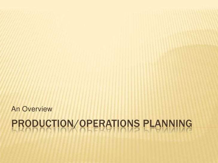 Production/Operations Planning<br />An Overview<br />