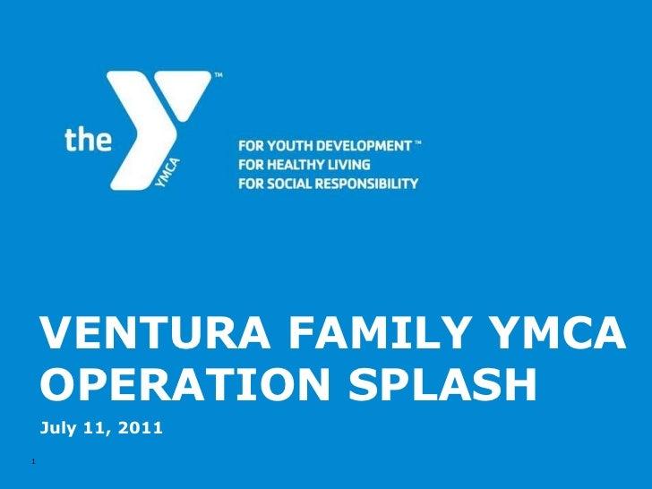 VENTURA FAMILY YMCA OPERATION SPLASH July 11, 2011