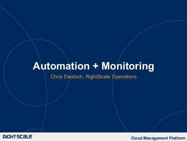 Automation + MonitoringChris Deutsch, RightScale OperationsCloud Management Platform