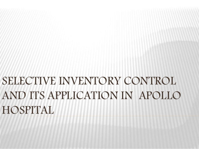 SELECTIVE INVENTORY CONTROL AND ITS APPLICATION IN APOLLO HOSPITAL
