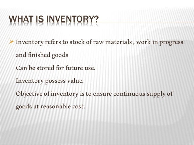 selective inventory control Inventory consists of stock of raw materials, work-in-progress, spare pa consumables for production and finished goods for sale thus, inventory com includes control.