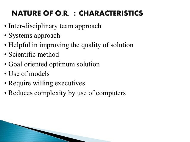 • Inter-disciplinary team approach • Systems approach • Helpful in improving the quality of solution • Scientific method •...
