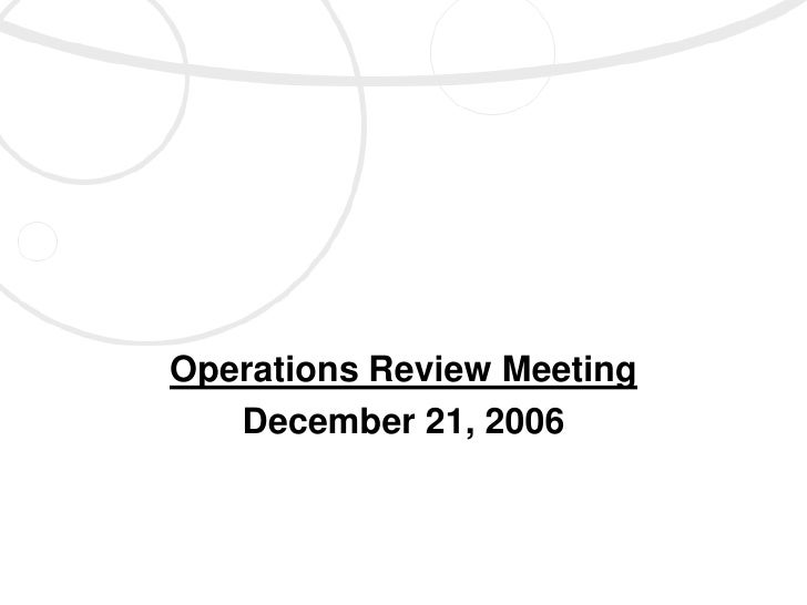 Operations Review Meeting    December 21, 2006