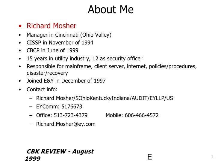 About Me <ul><li>Richard Mosher </li></ul><ul><li>Manager in Cincinnati (Ohio Valley) </li></ul><ul><li>CISSP in November ...