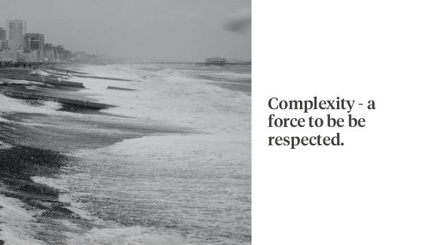 Complexity - a force to be be respected.