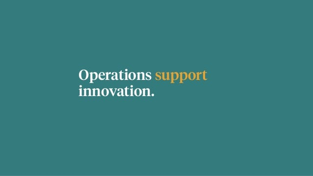 Operations support innovation.