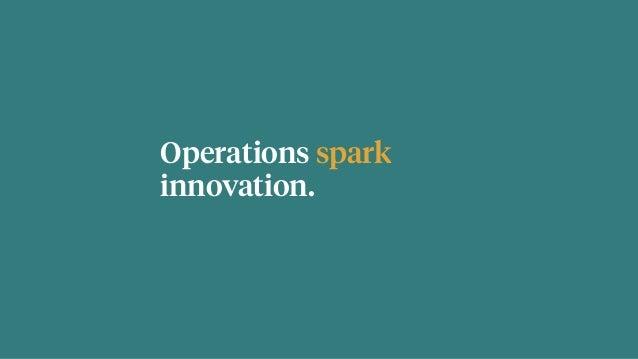 Operations spark innovation.