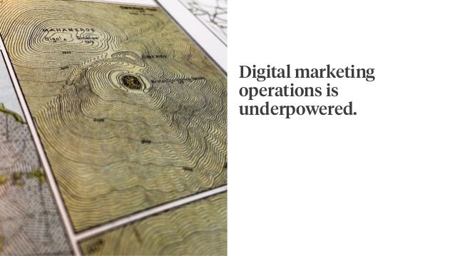 Digital marketing operations is underpowered.