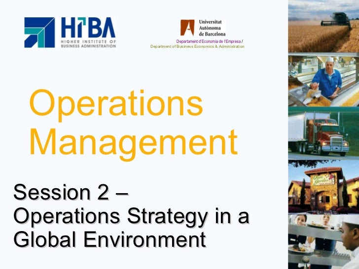 Operations Management Session 2 –  Operations Strategy in a Global Environment