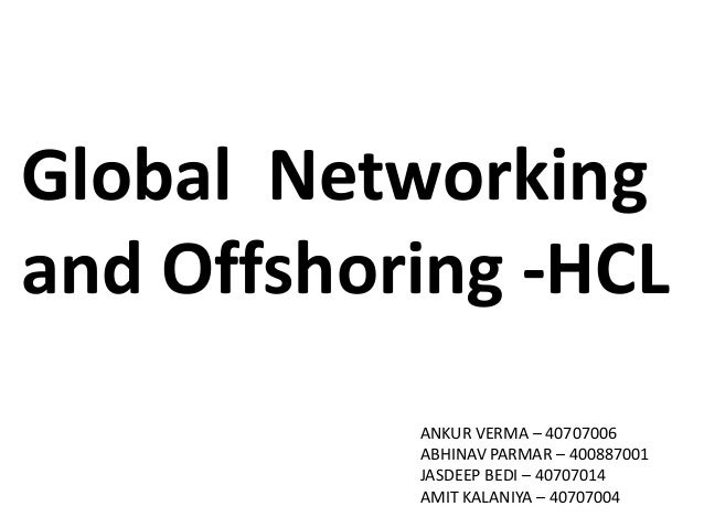 Global Networkingand Offshoring -HCL           ANKUR VERMA – 40707006           ABHINAV PARMAR – 400887001           JASDE...