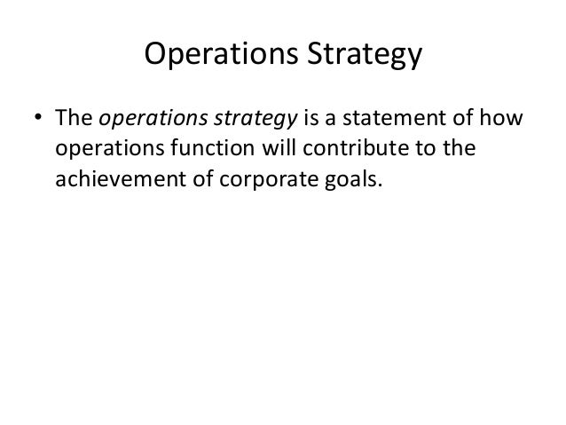 operations strategy and competitiveness For a company to be considered world class, it must recognize that the ability to compete in the marketplace depends on developing an operations strategy.