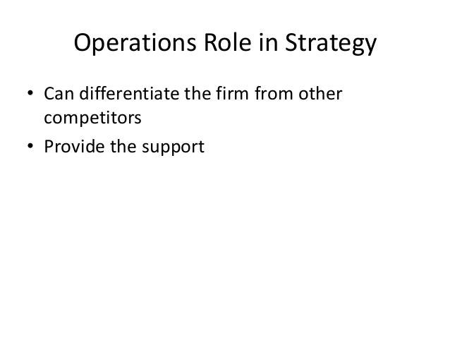 operations strategy and competitiveness The strategic role and objectives of operations drives strategy operations as driver through its performance at the five competitive objectives.