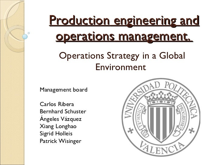Production  engineering and  operations  management.  Operations Strategy in a Global Environment  Management board Carlos...