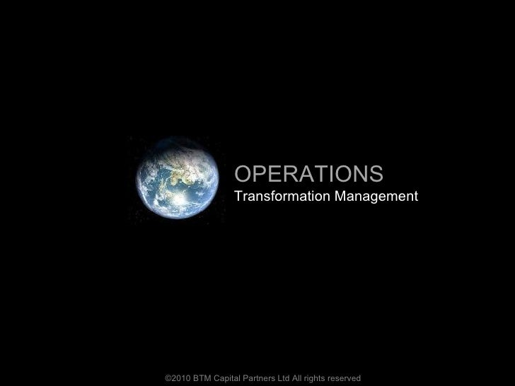 ©2010 BTM Capital Partners Ltd All rights reserved OPERATIONS Transformation Management