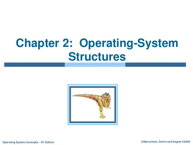 Silberschatz, Galvin and Gagne ©2009Operating System Concepts – 8th Edition Chapter 2: Operating-System Structures