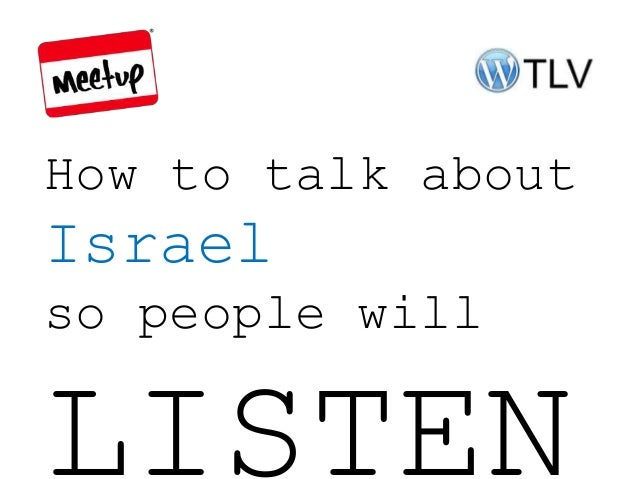 How to talk aboutIsraelso people willLISTEN