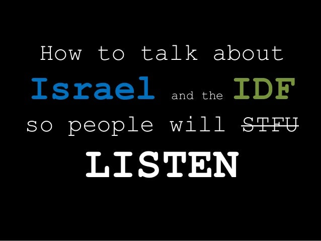 How to talk aboutIsrael and the IDFso people will STFULISTEN
