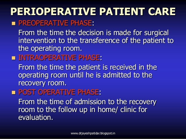 PERIOPERATIVE PATIENT CARE PREOPERATIVE PHASE:From the time the decision is made for surgicalintervention to the transfer...