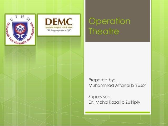 Operation Theatre  Prepared by: Muhammad Affandi b Yusof Supervisor: En. Mohd Razali b Zulkiply