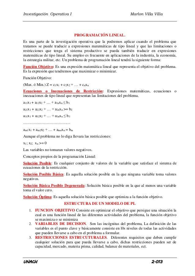 Investigación Operativa I Marlon Villa Villa  PROGRAMACIÓN LINEAL.  Es una parte de la investigación operativa que la podr...