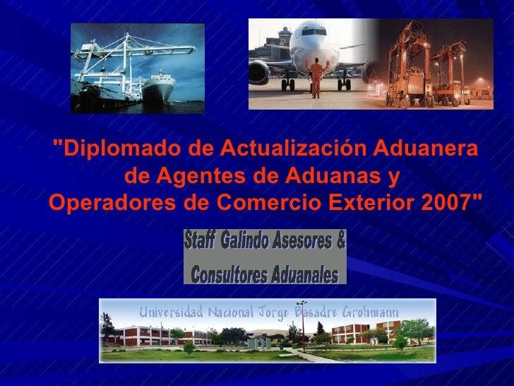 """""""Diplomado de Actualización Aduanera de Agentes de Aduanas y  Operadores de Comercio Exterior 2007"""""""