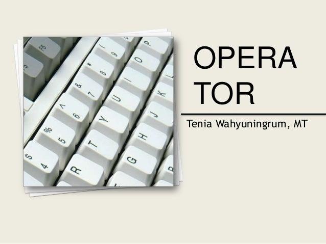 OPERA TOR Tenia Wahyuningrum, MT