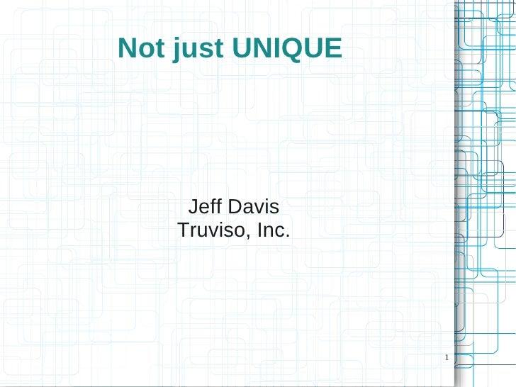 Not just UNIQUE         Jeff Davis    Truviso, Inc.                        1