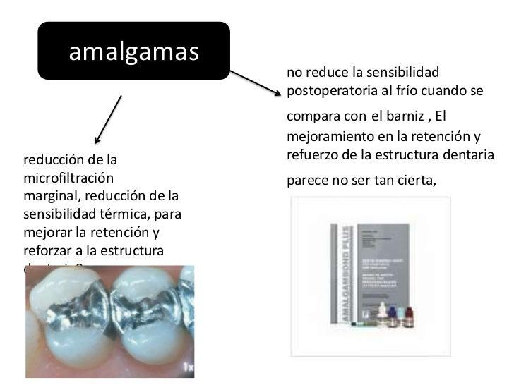 amalgamas                             no reduce la sensibilidad                             postoperatoria al frío cuando ...