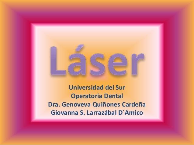 Universidad del Sur       Operatoria DentalDra. Genoveva Quiñones Cardeña Giovanna S. Larrazábal D´Amico
