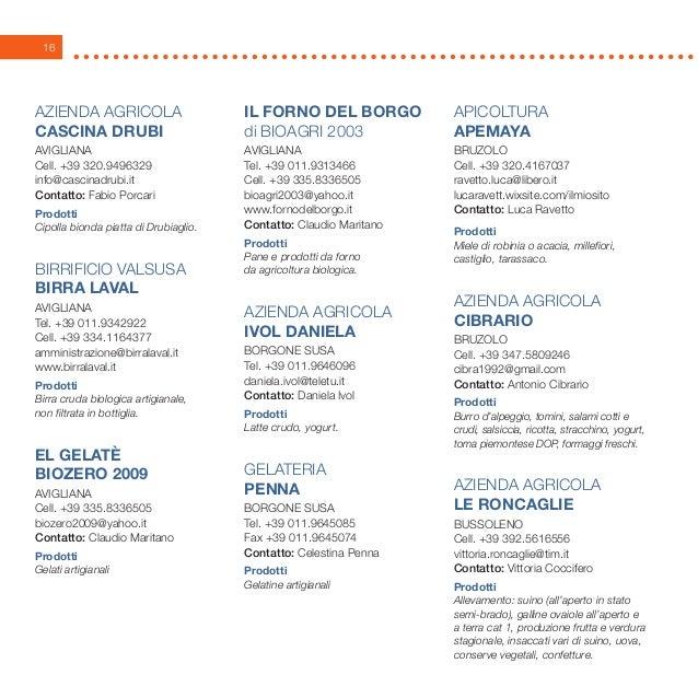 16 AZIENDA AGRICOLA CASCINA DRUBI Avigliana Cell. +39 320.9496329 info@cascinadrubi.it Contatto: Fabio Porcari Prodotti Ci...