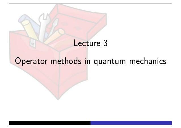 Lecture 3 Operator methods in quantum mechanics