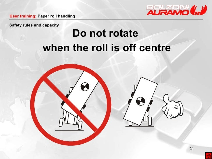 <ul><li>Do not rotate  </li></ul><ul><li>when the roll is off centre </li></ul>Safety rules and capacity